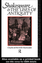 Shakespeare and the Uses of Antiquity by Michelle Martindale