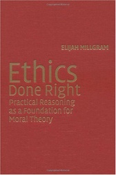 Ethics Done Right by Elijah Millgram