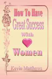 How to Have Great Success With Women by Kevin Mathews