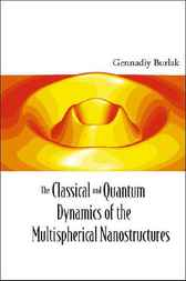 The Classical And Quantum Dynamics Of The Multispherical Nanostructures by Gennadiy N Burlak