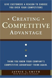 Creating Competitive Advantage by Jaynie L. Smith