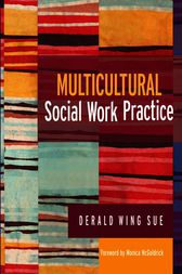 Multicultural Social Work Practice by Derald Wing Sue