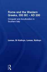 Rome and the Western Greeks, 350 BC - AD 200 by Dr Kathryn Lomas