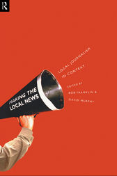 Local Journalism and Local Media by Bob Franklin