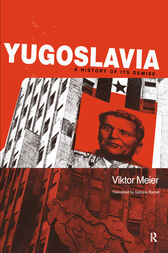 Yugoslavia: A History of its Demise by Viktor Meier