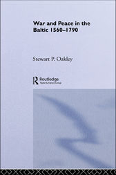 War and Peace in the Baltic, 1560-1790 by Stewart P. Oakley