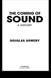 The Coming of Sound by Douglas Gomery