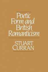 Poetic Form and British Romanticism by Stuart Curran