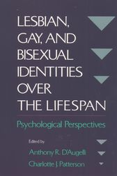 Lesbian, Gay, and Bisexual Identities over the Lifespan by Anthony R. D'Augelli