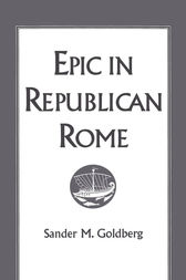 Epic in Republican Rome by Sander M. Goldberg