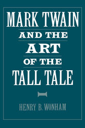 Mark Twain and the Art of the Tall Tale by Henry B. Wonham