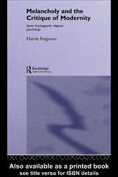 Melancholy and the Critique of Modernity by Harvie Ferguson