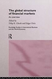 The Global Structure of Financial Markets by Dilip K. Ghosh