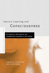 Implicit Learning and Consciousness by Axel Cleeremans