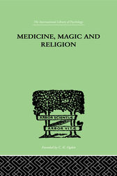 Medicine, Magic and Religion by W. H. R. Rivers