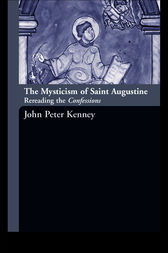 The Mysticism of Saint Augustine by John Peter Kenney