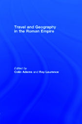 Travel and Geography in the Roman Empire by Colin Adams