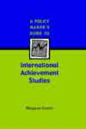 A Policy Maker's Guide to International Achievement Studies by Margaret Forster