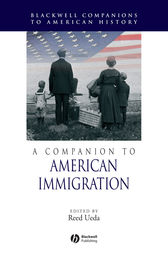 A Companion to American Immigration by Reed Ueda