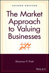 The Market Approach to Valuing Businesses by Shannon P. Pratt