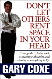 Don't Let Others Rent Space in Your Head by Gary Coxe