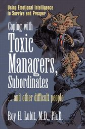 Coping with Toxic Managers, Subordinates ... and Other Difficult People by Roy H. Lubit