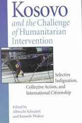 Kosovo and the Challenge of Humanitarian Intervention by Albrecht Schnabel