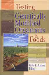 Testing of Genetically Modified Organisms in Foods by Farid Ahmed