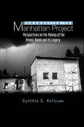 Remembering The Manhattan Project by Cynthia C Kelly