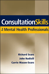 Consultation Skills for Mental Health Professionals by Richard W. Sears
