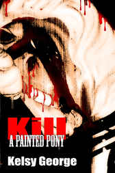 Kill A Painted Pony by Kelsy George