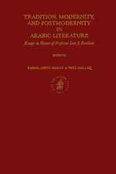 Tradition, modernity, and postmodernity in Arabic literature by K. Abdel-Malek