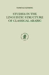 Studies in the linguistic structure of classical Arabic by L. Kinberg