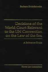 Decisions of the World Court relevant to the UN Convention on the Law of the Sea by B. Kwiatkowska