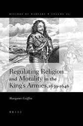 Regulating religion and morality in the king's armies, 1639-1646 by M. Griffin