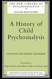 A History of Child Psychoanalysis by the late Pierre Geissmann