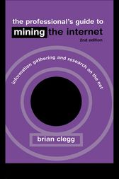 The Professional's Guide to Mining the Internet by Brian Clegg