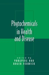 Phytochemicals in Health and Disease by Yongping Bao