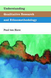 Understanding Qualitative Research and Ethnomethodology by Paul Ten Have
