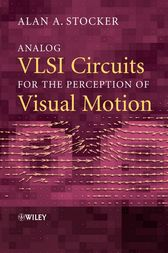Analog VLSI Circuits for the Perception of Visual Motion by Alan A. Stocker