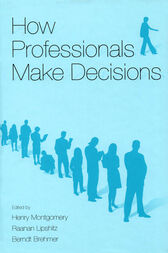 How Professionals Make Decisions by Henry Montgomery