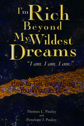 I'm Rich Beyond My Wildest Dreams by Thomas L Pauley
