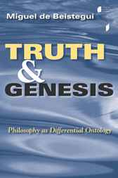 Truth and Genesis by Miguel de Beistegui