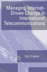 Managing Internet-Driven Change in International Telecommunications by Robert Frieden