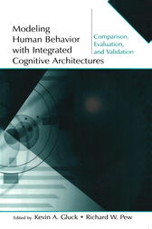 Modeling Human Behavior With Integrated Cognitive Architectures by Kevin A. Gluck