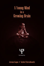 A Young Mind in a Growing Brain by Jerome Kagan
