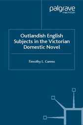 Outlandish English Subjects in the Victorian Domestic Novel by Timothy L. Carens