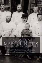 Russian Masculinities in History and Culture by Barbara Evans Clements
