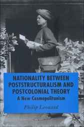 Nationality Between Poststructuralism and Postcolonial Theory by Philip Leonard