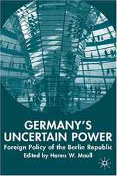 Germany's Uncertain Power by Hanns W. Maull